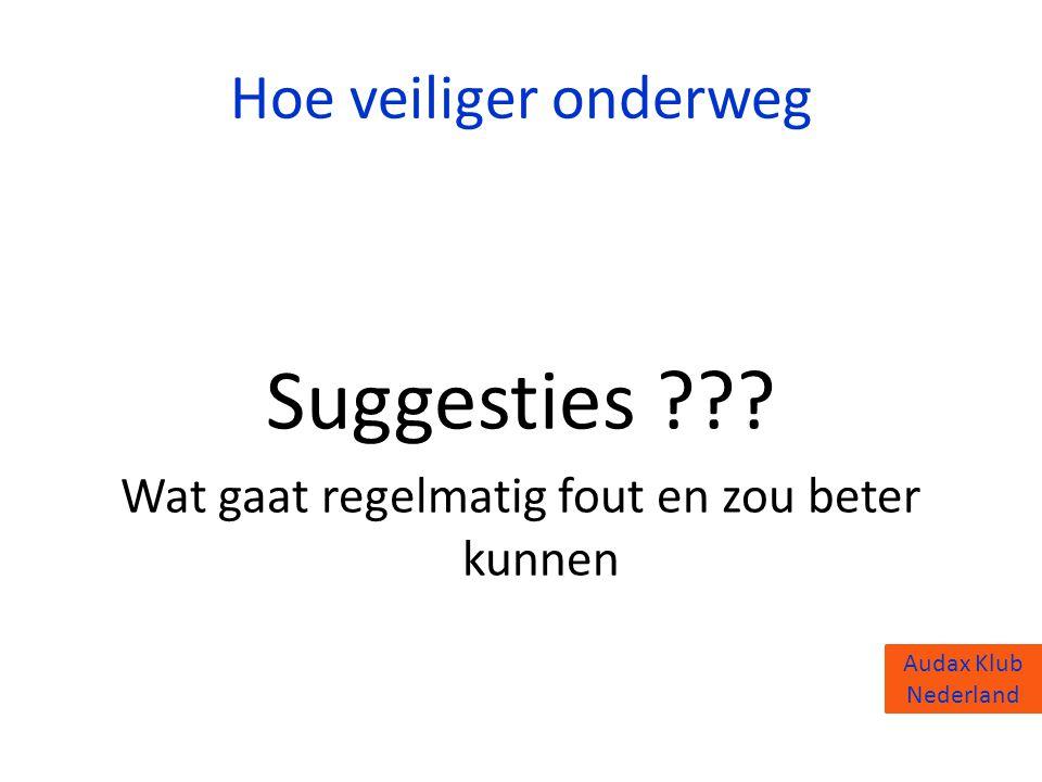 Audax Klub Nederland Hoe veiliger onderweg Suggesties ??? Wat gaat regelmatig fout en zou beter kunnen