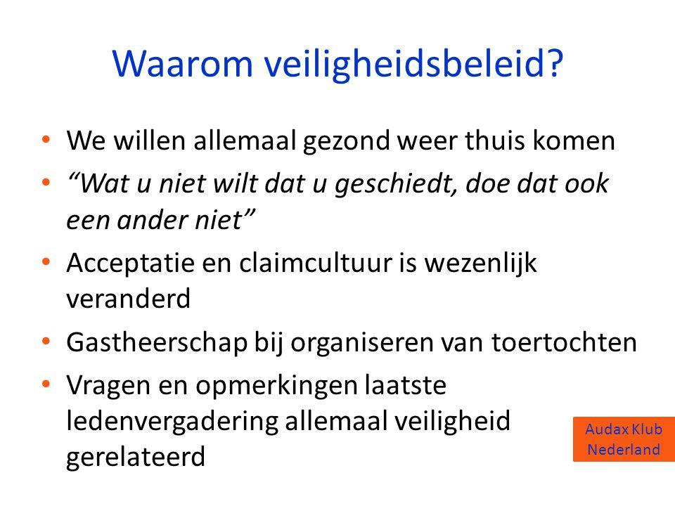 """Audax Klub Nederland Waarom veiligheidsbeleid? • We willen allemaal gezond weer thuis komen • """"Wat u niet wilt dat u geschiedt, doe dat ook een ander"""
