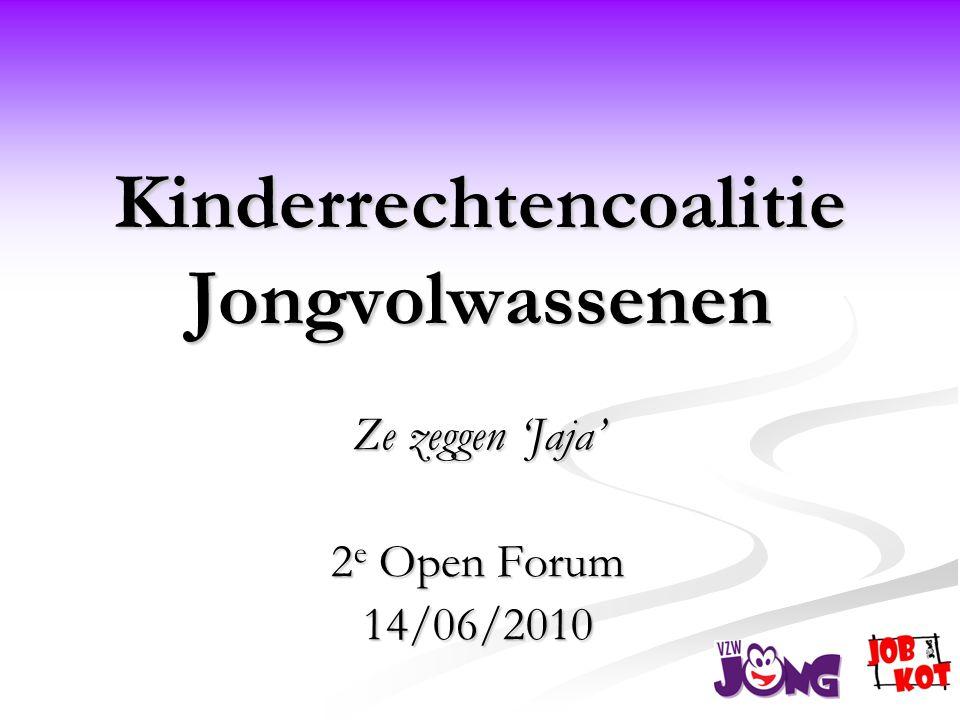 Kinderrechtencoalitie Jongvolwassenen Ze zeggen 'Jaja' 2 e Open Forum 14/06/2010