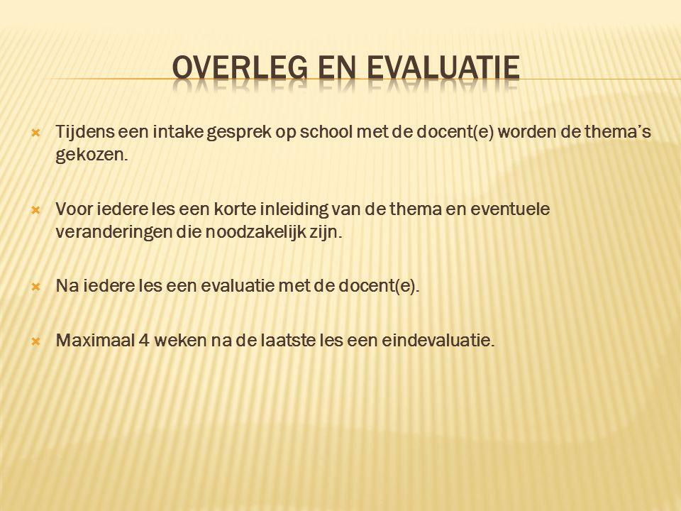 Tijdens een intake gesprek op school met de docent(e) worden de thema's gekozen.  Voor iedere les een korte inleiding van de thema en eventuele ver