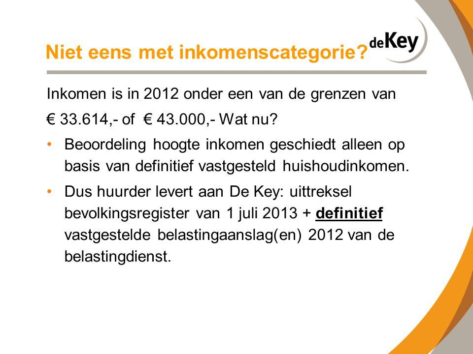 Niet eens met inkomenscategorie? Inkomen is in 2012 onder een van de grenzen van € 33.614,- of € 43.000,- Wat nu? •Beoordeling hoogte inkomen geschied