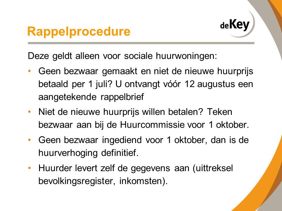 Rappelprocedure Deze geldt alleen voor sociale huurwoningen: •Geen bezwaar gemaakt en niet de nieuwe huurprijs betaald per 1 juli? U ontvangt vóór 12