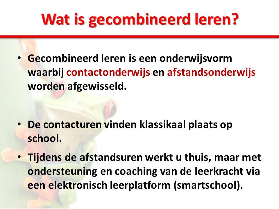 Wat is gecombineerd leren? • Gecombineerd leren is een onderwijsvorm waarbij contactonderwijs en afstandsonderwijs worden afgewisseld. • De contacture