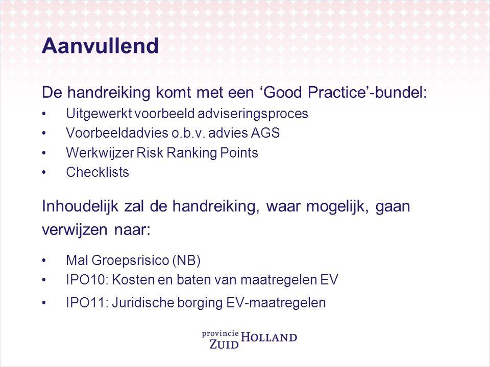 Aanvullend De handreiking komt met een 'Good Practice'-bundel: •Uitgewerkt voorbeeld adviseringsproces •Voorbeeldadvies o.b.v. advies AGS •Werkwijzer