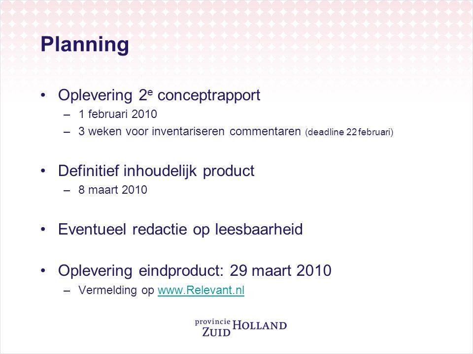 Planning •Oplevering 2 e conceptrapport –1 februari 2010 –3 weken voor inventariseren commentaren (deadline 22 februari) •Definitief inhoudelijk produ