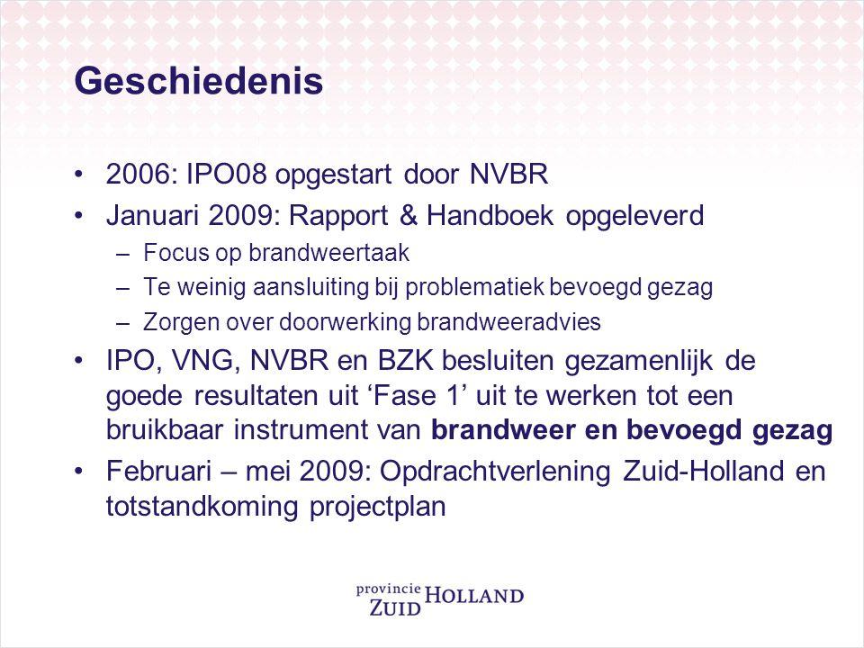 Geschiedenis •2006: IPO08 opgestart door NVBR •Januari 2009: Rapport & Handboek opgeleverd –Focus op brandweertaak –Te weinig aansluiting bij problema