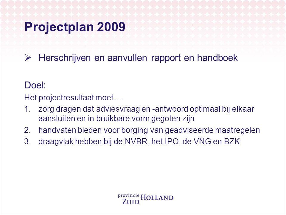 Projectplan 2009  Herschrijven en aanvullen rapport en handboek Doel: Het projectresultaat moet … 1.zorg dragen dat adviesvraag en -antwoord optimaal