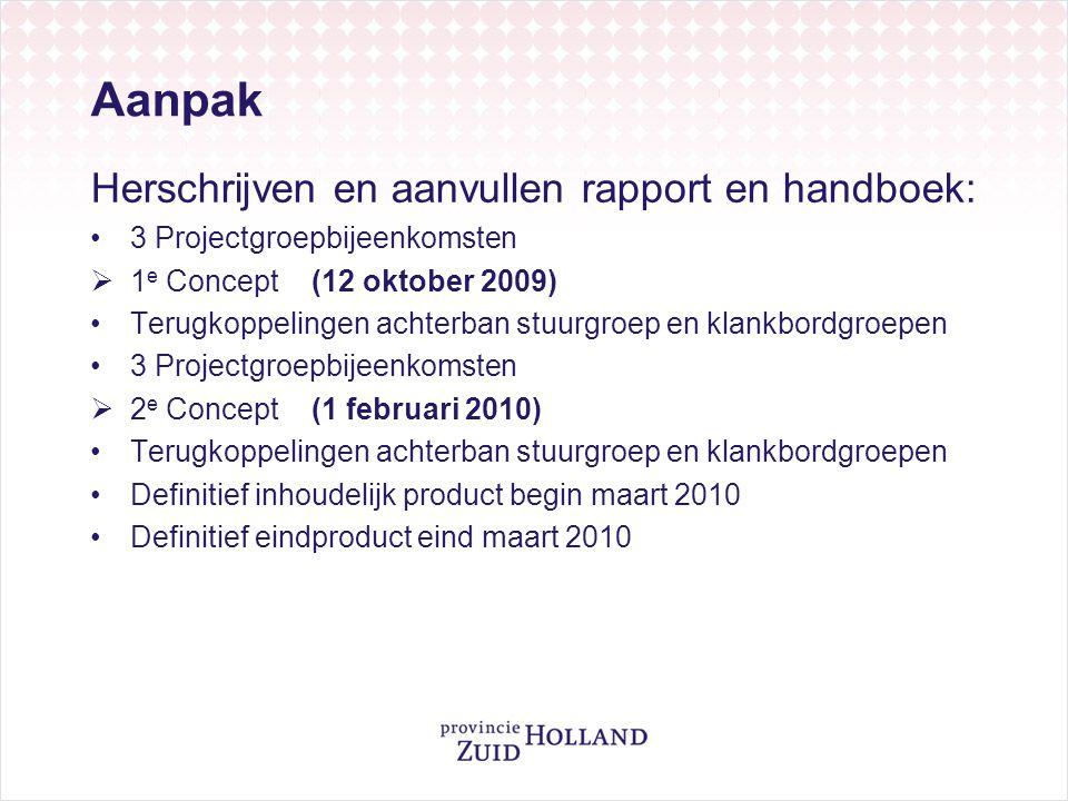 Aanpak Herschrijven en aanvullen rapport en handboek: •3 Projectgroepbijeenkomsten  1 e Concept (12 oktober 2009) •Terugkoppelingen achterban stuurgr