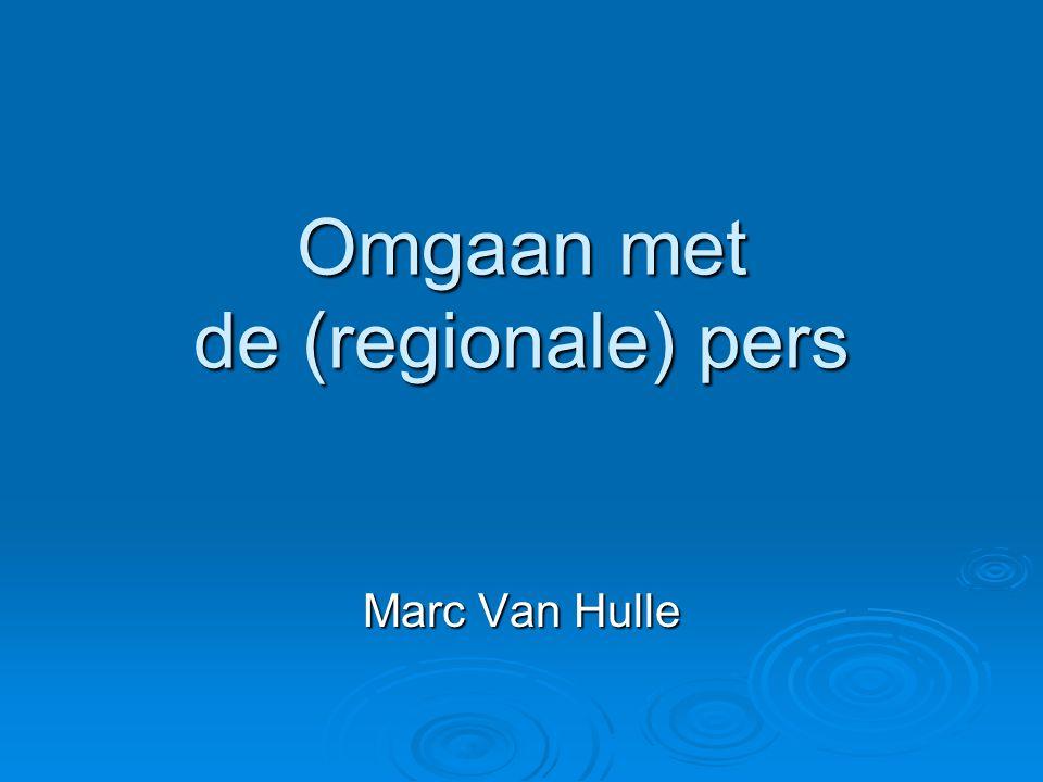 Omgaan met de (regionale) pers Marc Van Hulle