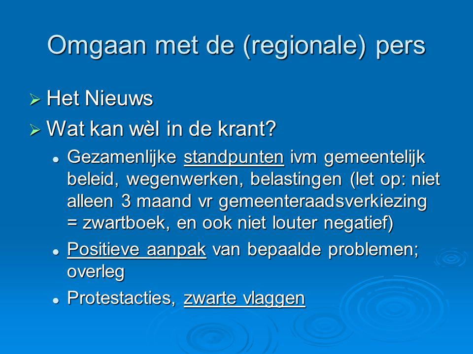 Omgaan met de (regionale) pers  Het Nieuws  Wat kan wèl in de krant?  Gezamenlijke standpunten ivm gemeentelijk beleid, wegenwerken, belastingen (l