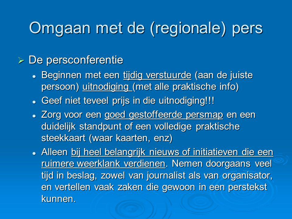 Omgaan met de (regionale) pers  De persconferentie  Beginnen met een tijdig verstuurde (aan de juiste persoon) uitnodiging (met alle praktische info