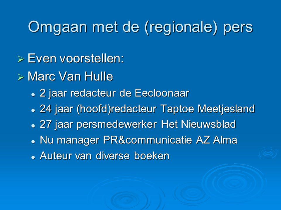 Omgaan met de (regionale) pers  Even voorstellen:  Marc Van Hulle  2 jaar redacteur de Eecloonaar  24 jaar (hoofd)redacteur Taptoe Meetjesland  2