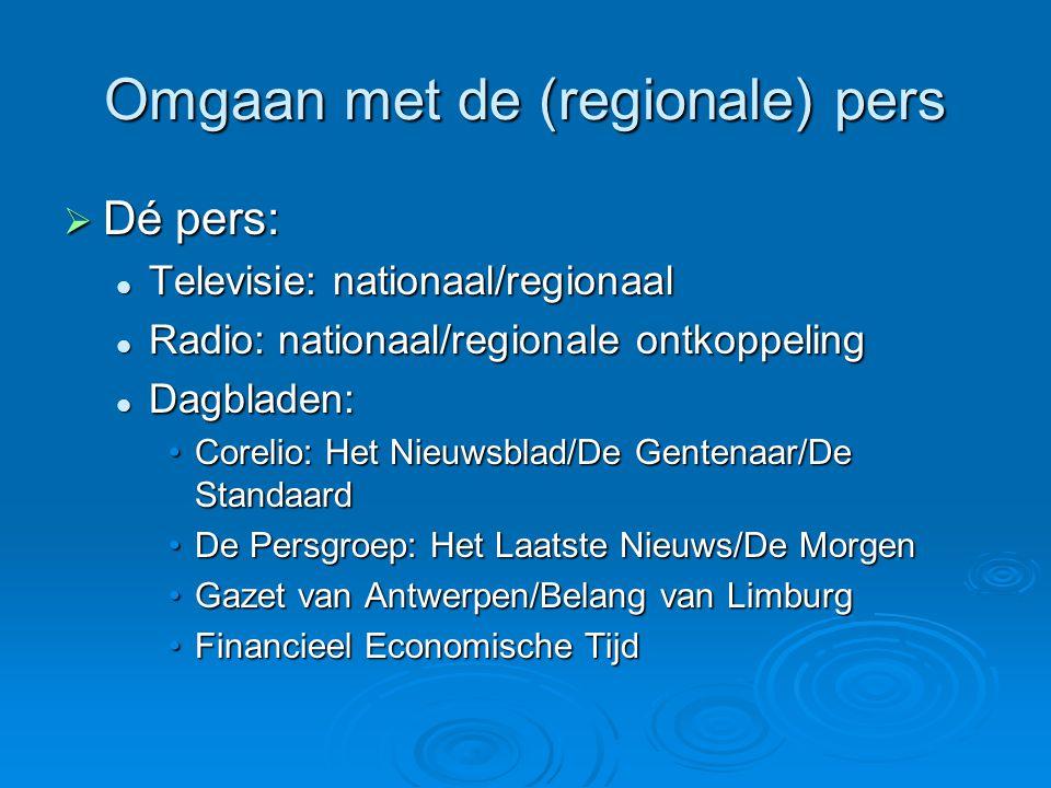 Omgaan met de (regionale) pers  Dé pers:  Televisie: nationaal/regionaal  Radio: nationaal/regionale ontkoppeling  Dagbladen: •Corelio: Het Nieuws
