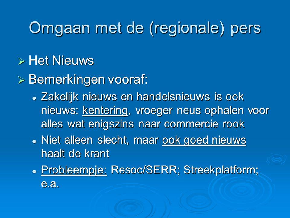 Omgaan met de (regionale) pers  Het Nieuws  Bemerkingen vooraf:  Zakelijk nieuws en handelsnieuws is ook nieuws: kentering, vroeger neus ophalen vo