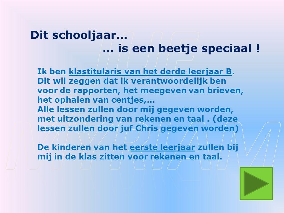 Dit schooljaar… … is een beetje speciaal .Ik ben klastitularis van het derde leerjaar B.