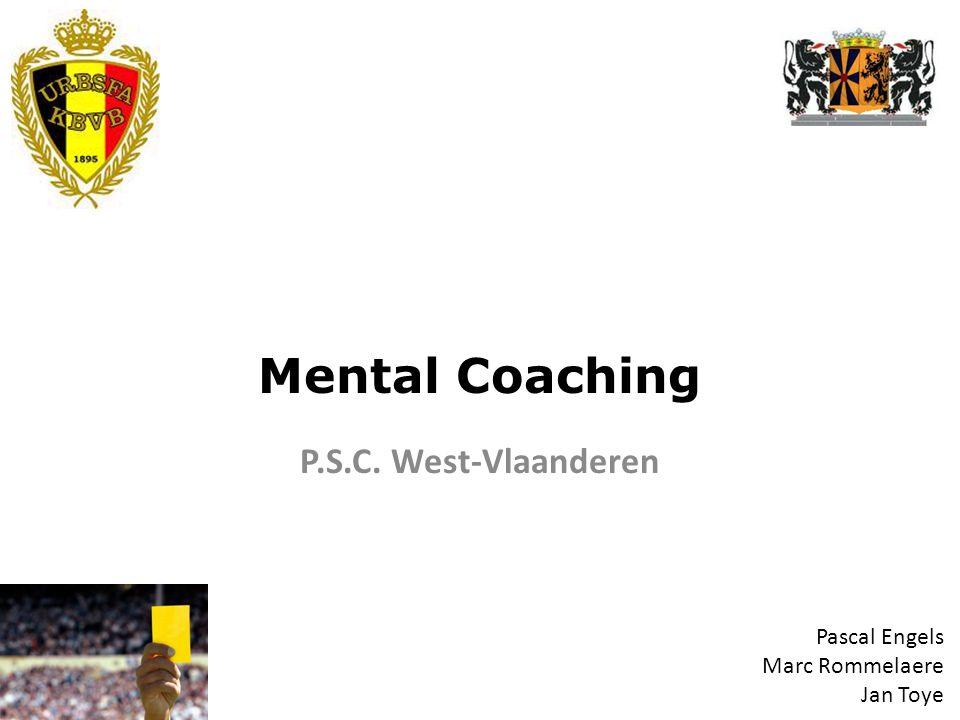 Mental Coaching P.S.C. West-Vlaanderen Pascal Engels Marc Rommelaere Jan Toye