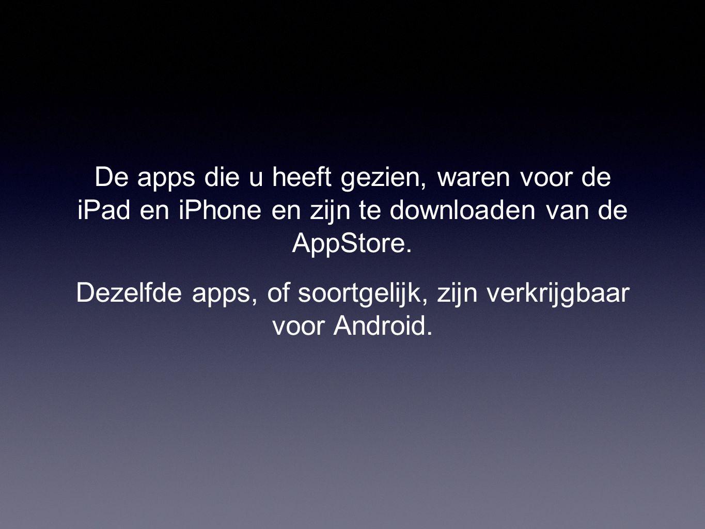 De apps die u heeft gezien, waren voor de iPad en iPhone en zijn te downloaden van de AppStore. Dezelfde apps, of soortgelijk, zijn verkrijgbaar voor
