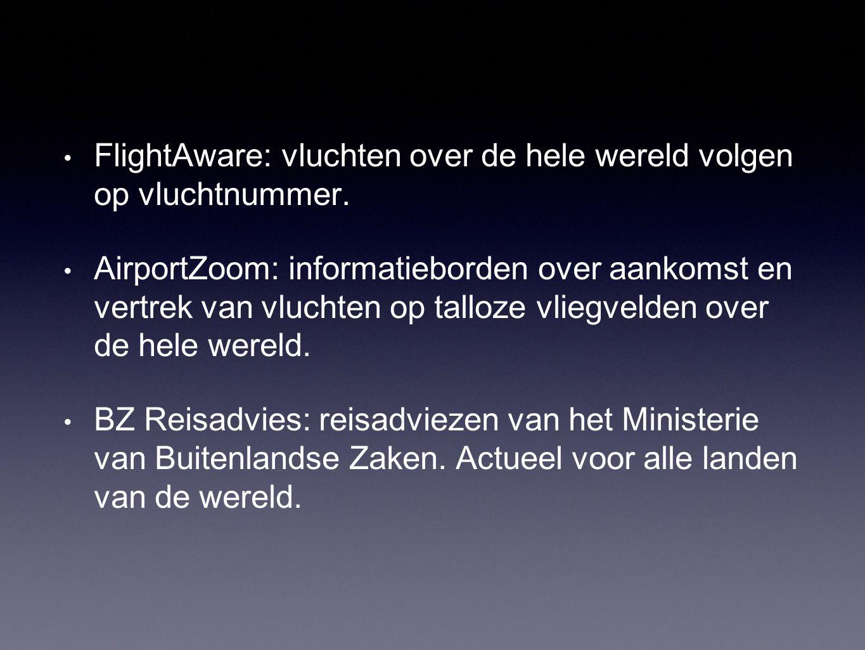 • FlightAware: vluchten over de hele wereld volgen op vluchtnummer. • AirportZoom: informatieborden over aankomst en vertrek van vluchten op talloze v