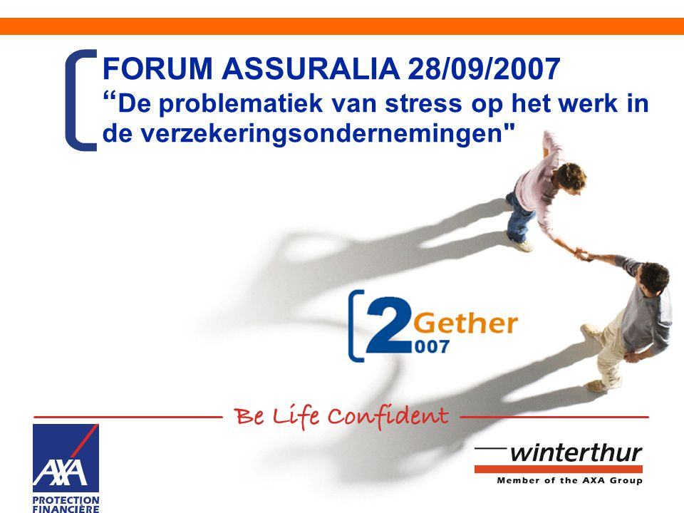 12 FORUM ASSURALIA 28/09/2007 Stressbeheer bij AXA.
