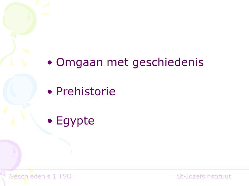 •Omgaan met geschiedenis •Prehistorie •Egypte Geschiedenis 1 TSOSt-Jozefsinstituut