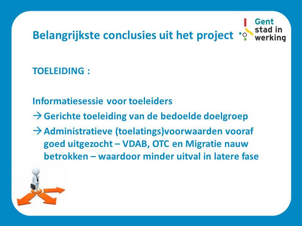 Belangrijkste conclusies uit het project TOELEIDING : Informatiesessie voor toeleiders  Gerichte toeleiding van de bedoelde doelgroep  Administratie