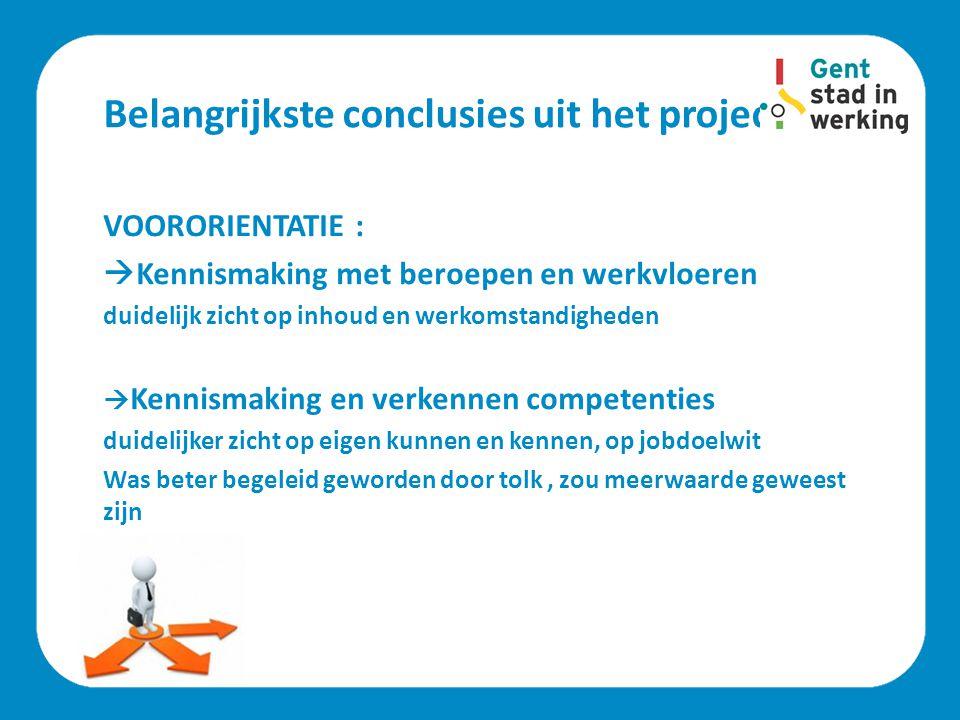 Belangrijkste conclusies uit het project VOORORIENTATIE :  Kennismaking met beroepen en werkvloeren duidelijk zicht op inhoud en werkomstandigheden 