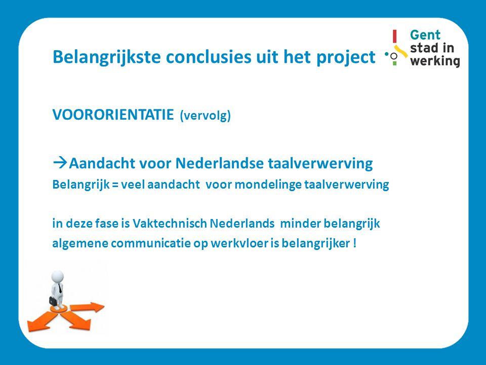 Belangrijkste conclusies uit het project VOORORIENTATIE (vervolg)  Aandacht voor Nederlandse taalverwerving Belangrijk = veel aandacht voor mondeling