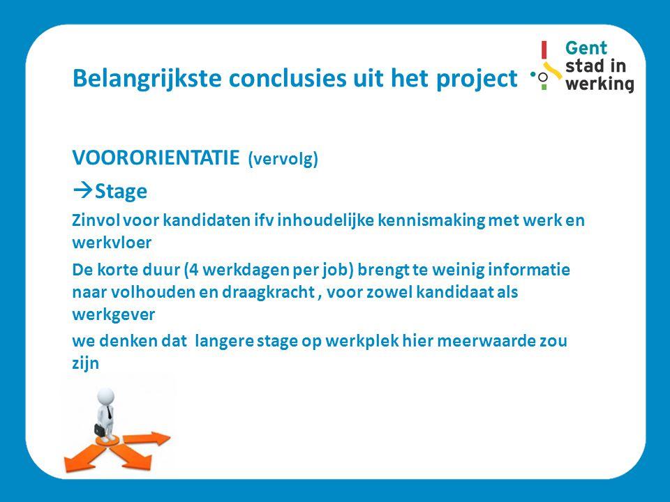 Belangrijkste conclusies uit het project VOORORIENTATIE (vervolg)  Stage Zinvol voor kandidaten ifv inhoudelijke kennismaking met werk en werkvloer D