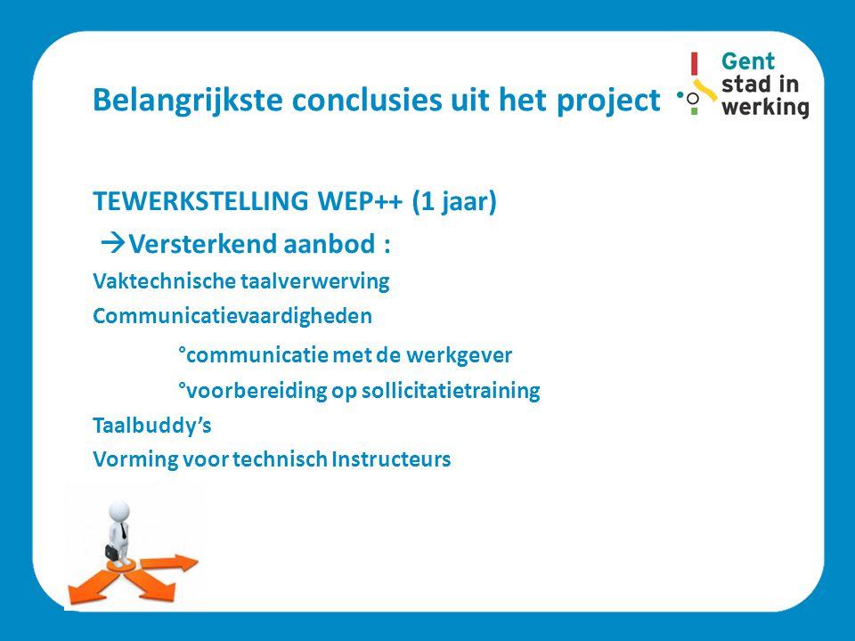 Belangrijkste conclusies uit het project TEWERKSTELLING WEP++ (1 jaar)  Versterkend aanbod : Vaktechnische taalverwerving Communicatievaardigheden °c