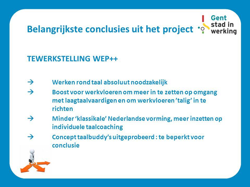 Belangrijkste conclusies uit het project TEWERKSTELLING WEP++  Werken rond taal absoluut noodzakelijk  Boost voor werkvloeren om meer in te zetten o