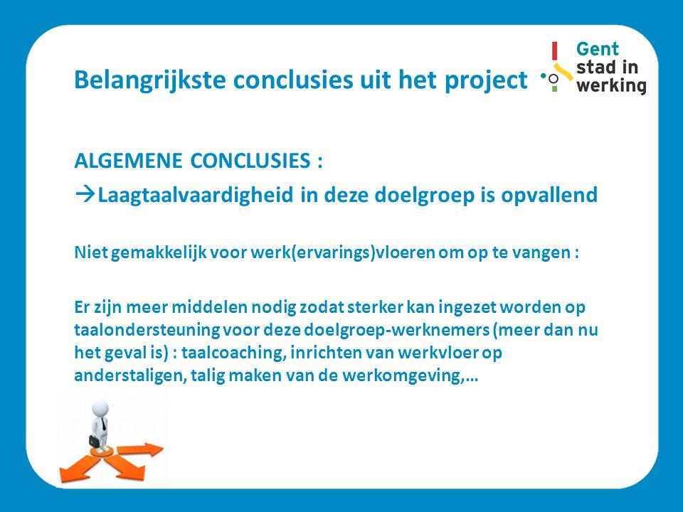 Belangrijkste conclusies uit het project ALGEMENE CONCLUSIES :  Laagtaalvaardigheid in deze doelgroep is opvallend Niet gemakkelijk voor werk(ervarin