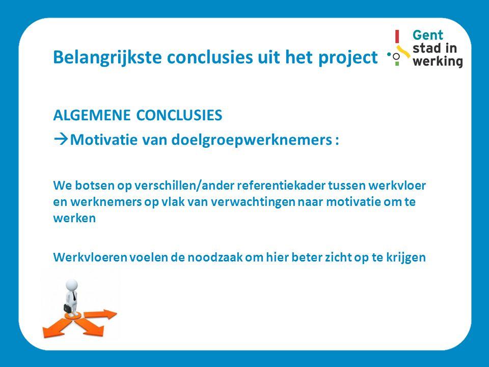 Belangrijkste conclusies uit het project ALGEMENE CONCLUSIES  Motivatie van doelgroepwerknemers : We botsen op verschillen/ander referentiekader tuss