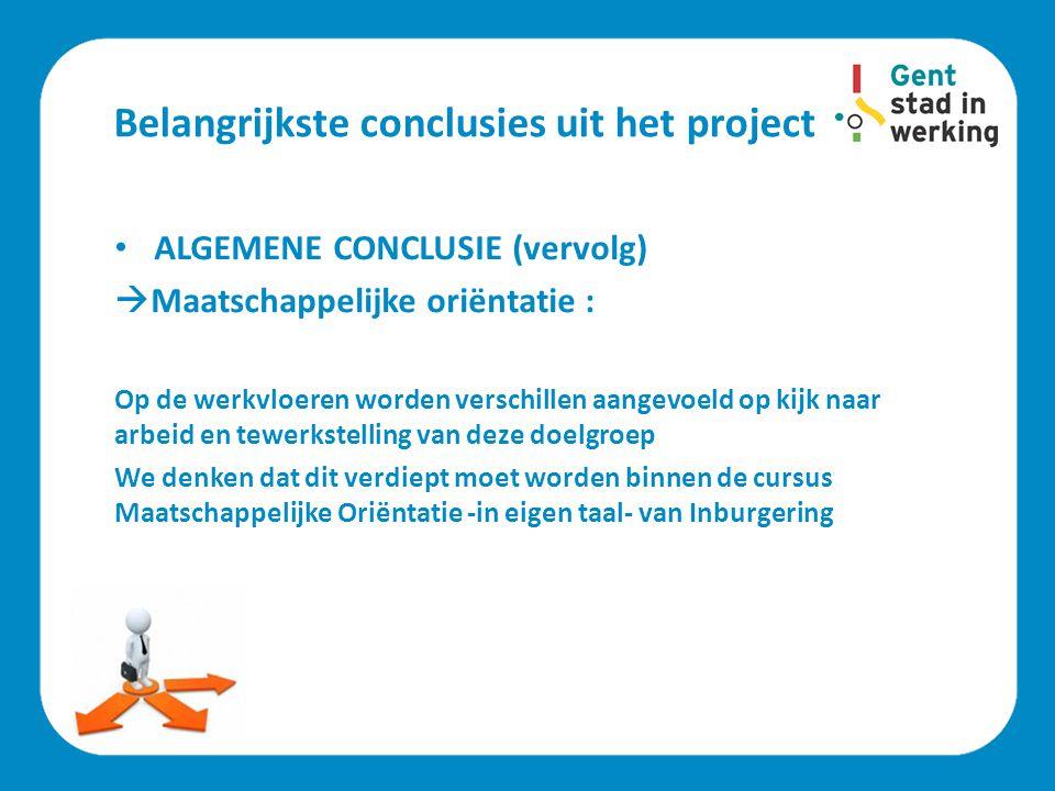Belangrijkste conclusies uit het project • ALGEMENE CONCLUSIE (vervolg)  Maatschappelijke oriëntatie : Op de werkvloeren worden verschillen aangevoel