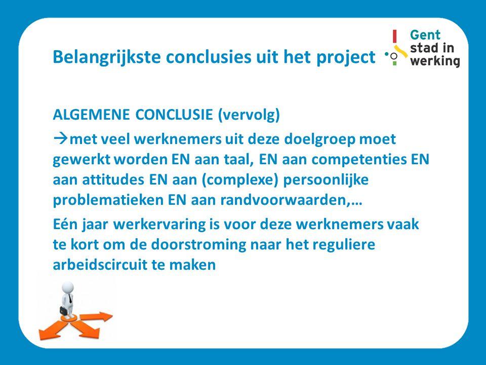 Belangrijkste conclusies uit het project ALGEMENE CONCLUSIE (vervolg)  met veel werknemers uit deze doelgroep moet gewerkt worden EN aan taal, EN aan