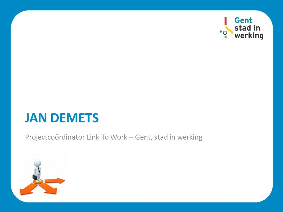 JAN DEMETS Projectcoördinator Link To Work – Gent, stad in werking