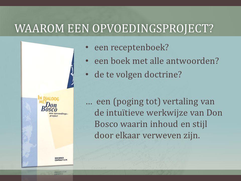 WAAROM EEN OPVOEDINGSPROJECT?WAAROM EEN OPVOEDINGSPROJECT? • een receptenboek? • een boek met alle antwoorden? • de te volgen doctrine? … een (poging