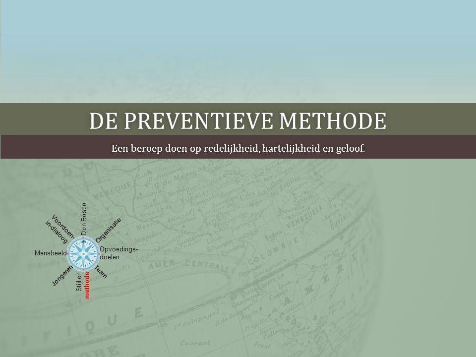 DE PREVENTIEVE METHODEDE PREVENTIEVE METHODE • 1876: Don Bosco benoemt zijn tot dan toe intuïtief gegroeide aanpak preventief.