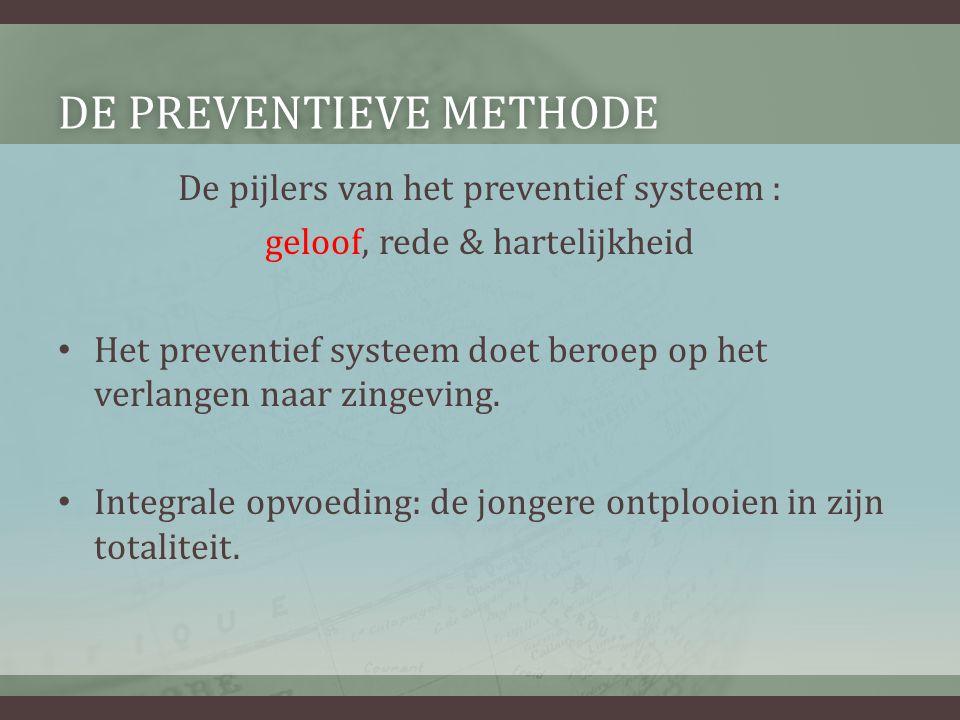 DE PREVENTIEVE METHODEDE PREVENTIEVE METHODE De pijlers van het preventief systeem : geloof, rede & hartelijkheid • Het preventief systeem doet beroep