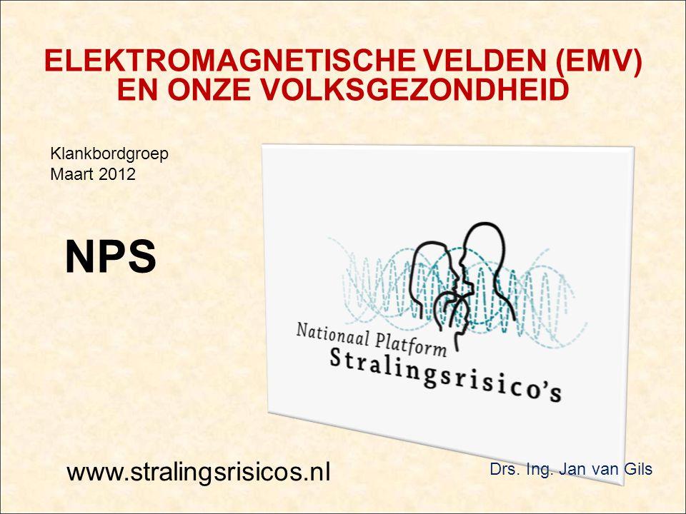 NPS ELEKTROMAGNETISCHE VELDEN (EMV) EN ONZE VOLKSGEZONDHEID www.stralingsrisicos.nl Klankbordgroep Maart 2012 Drs.