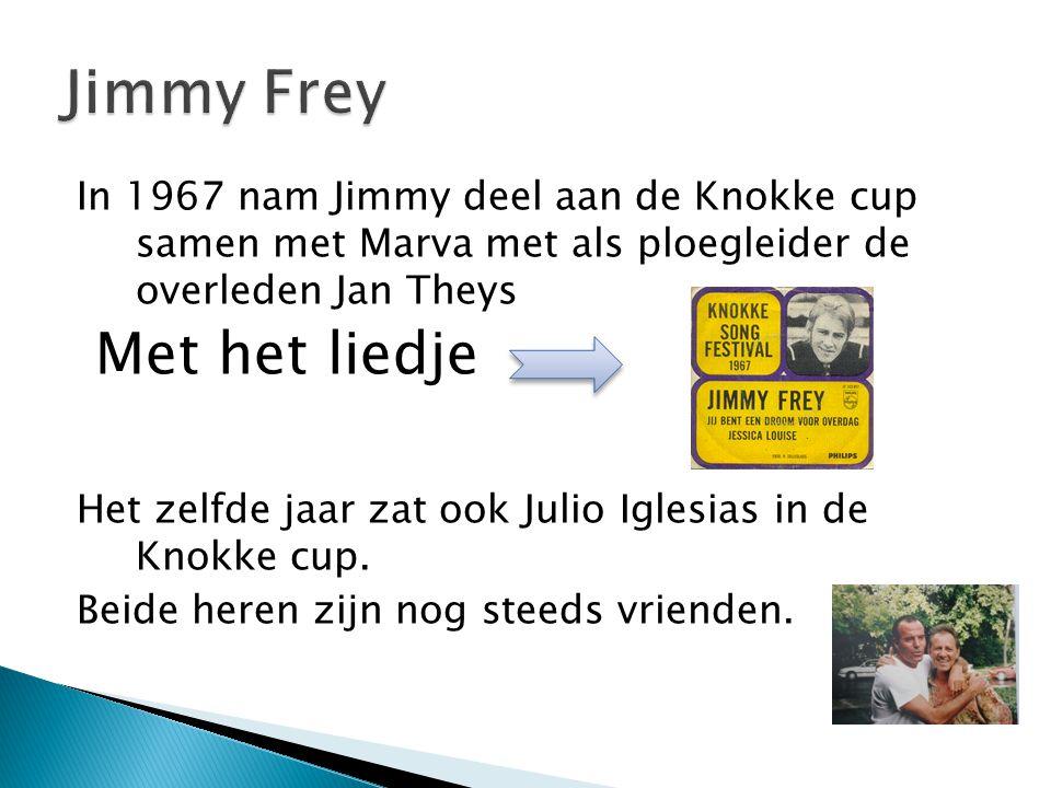In 1967 nam Jimmy deel aan de Knokke cup samen met Marva met als ploegleider de overleden Jan Theys Met het liedje Het zelfde jaar zat ook Julio Iglesias in de Knokke cup.