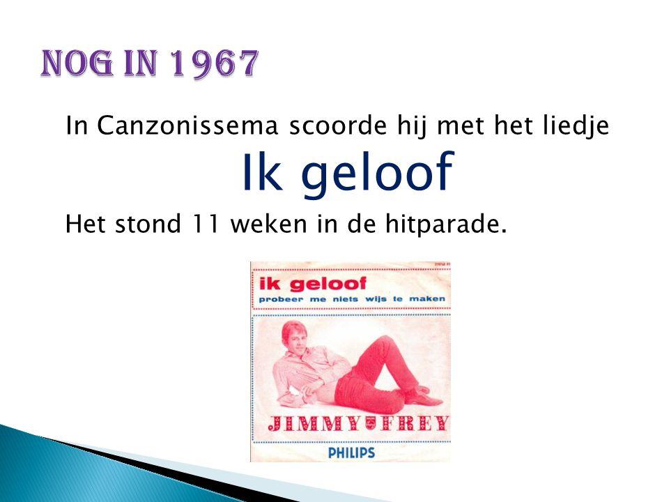 In Canzonissema scoorde hij met het liedje Ik geloof Het stond 11 weken in de hitparade.