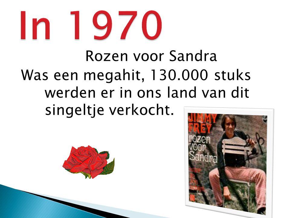Rozen voor Sandra Was een megahit, 130.000 stuks werden er in ons land van dit singeltje verkocht.
