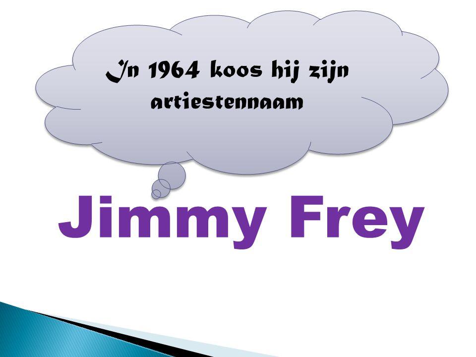 Jimmy Frey In 1964 koos hij zijn artiestennaam
