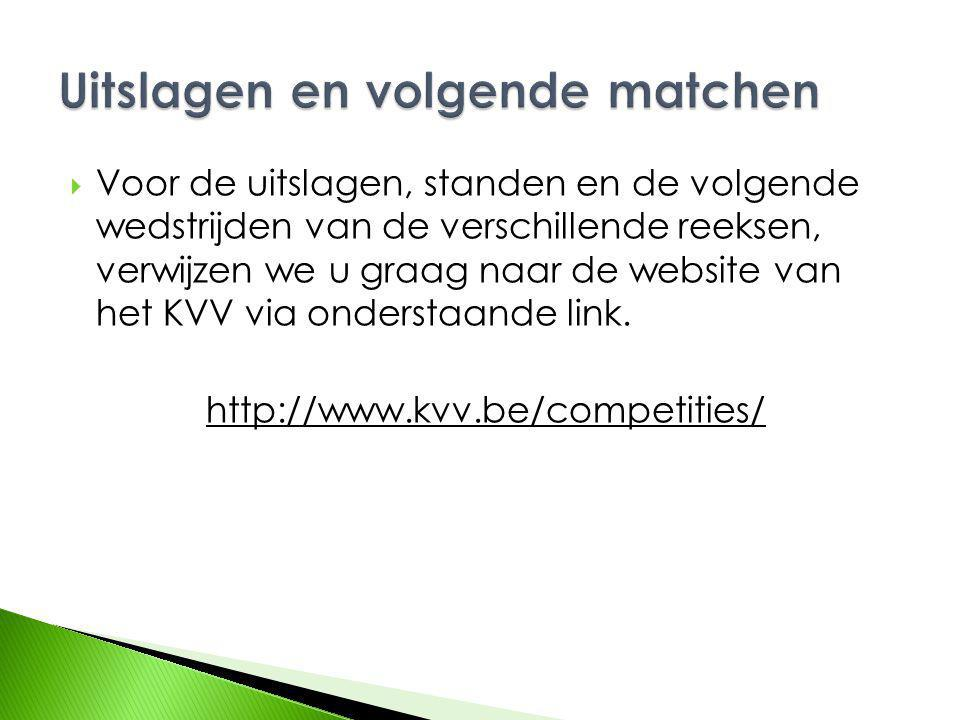  Voor de uitslagen, standen en de volgende wedstrijden van de verschillende reeksen, verwijzen we u graag naar de website van het KVV via onderstaande link.