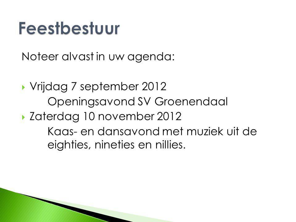 Noteer alvast in uw agenda:  Vrijdag 7 september 2012 Openingsavond SV Groenendaal  Zaterdag 10 november 2012 Kaas- en dansavond met muziek uit de eighties, nineties en nillies.