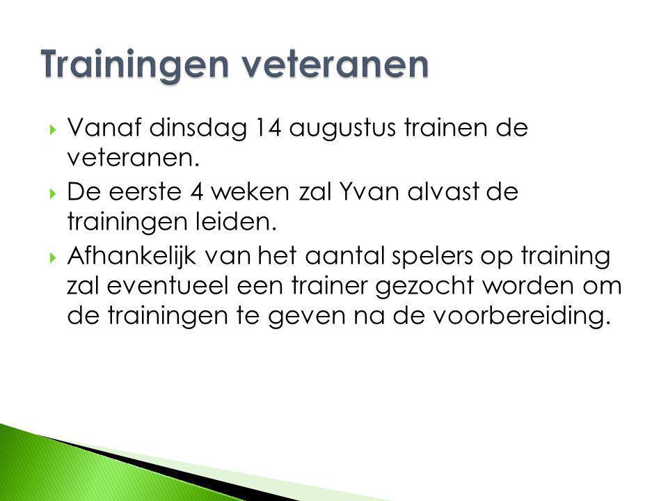  Vanaf dinsdag 14 augustus trainen de veteranen.  De eerste 4 weken zal Yvan alvast de trainingen leiden.  Afhankelijk van het aantal spelers op tr