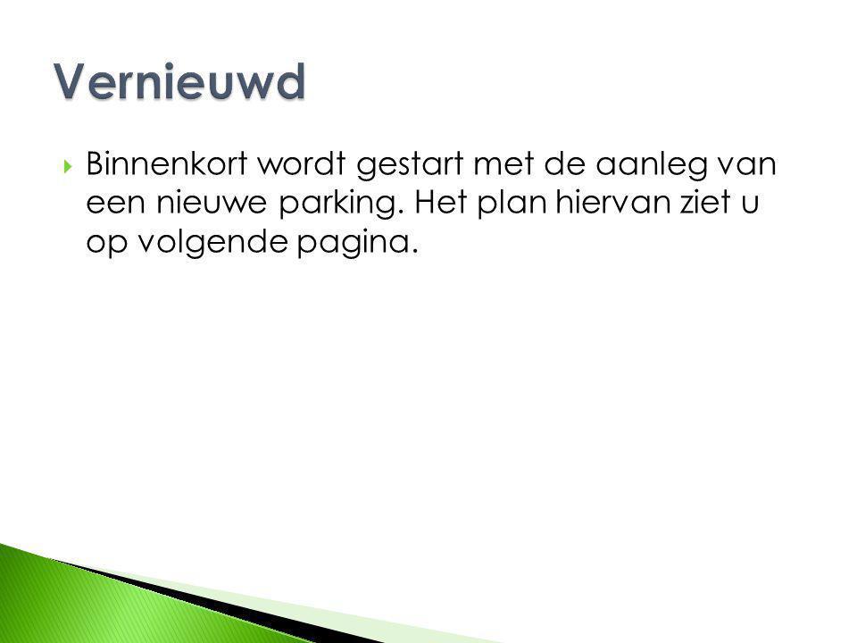 Binnenkort wordt gestart met de aanleg van een nieuwe parking. Het plan hiervan ziet u op volgende pagina.