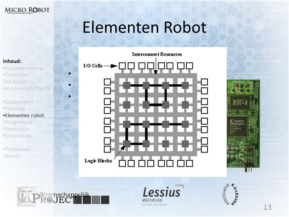Elementen Robot FPGA • Xilinx Spartan 3E • FPGA = Field programmable Gate Array • Geïntegreerde schakeling bestaande uit: – Programmeerbare logische c