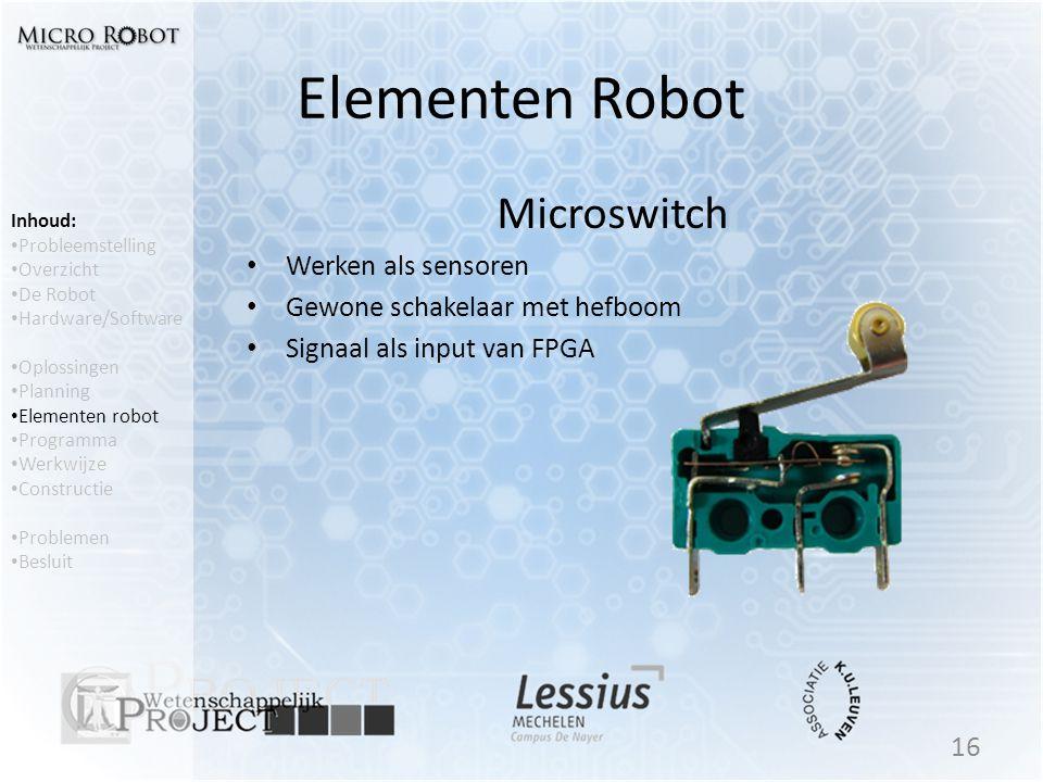 Elementen Robot Microswitch • Werken als sensoren • Gewone schakelaar met hefboom • Signaal als input van FPGA 16 Inhoud: • Probleemstelling • Overzic