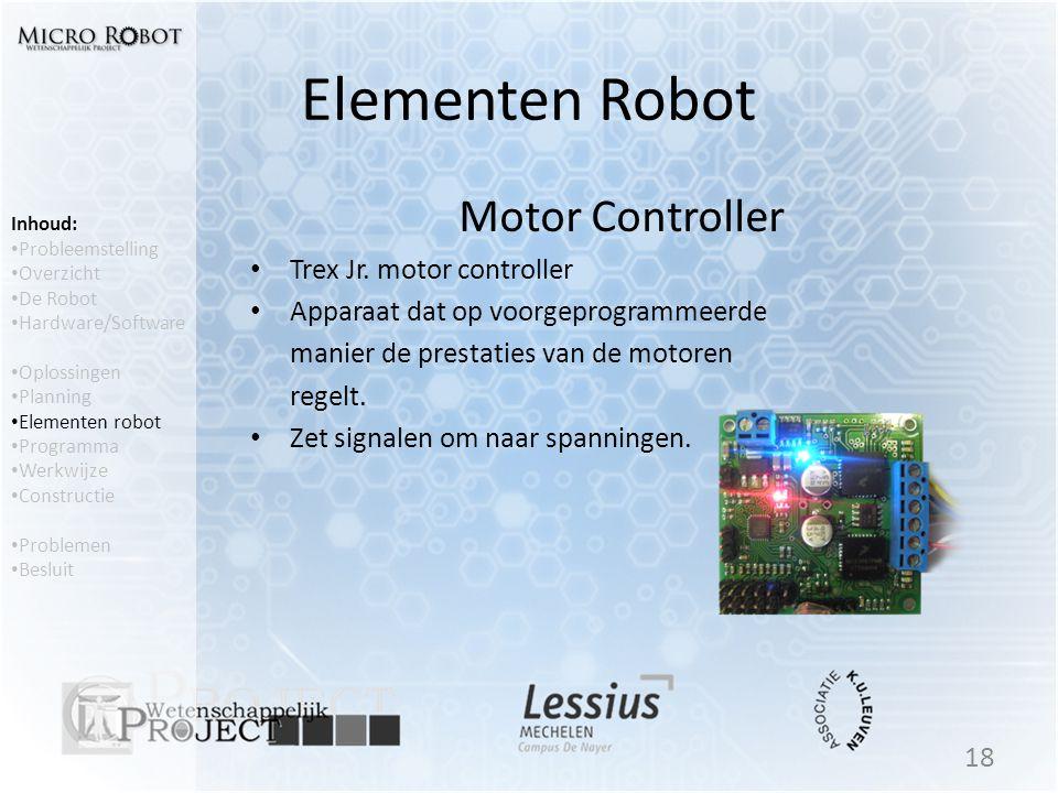 Elementen Robot Motor Controller • Trex Jr. motor controller • Apparaat dat op voorgeprogrammeerde manier de prestaties van de motoren regelt. • Zet s